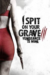 Poster I Spit on Your Grave: Vengeance is Mine